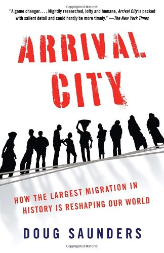 Arrival City How the Largest Migration in History Is Reshaping Our World N/A edition cover