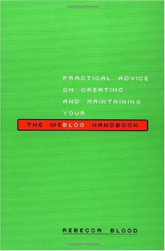 Weblog Handbook Practical Advice on Creating and Maintaining Your Blog  2002 9780738207568 Front Cover