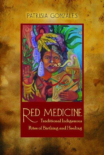 Red Medicine Traditional Indigenous Rites of Birthing and Healing 2nd 2012 edition cover