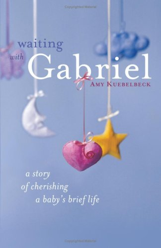 Waiting with Gabriel A Story of Cherishing a Baby's Brief Life  2008 edition cover