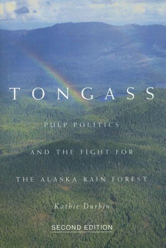 Tongass Pulp Politics and the Flight for the Alaska Rain Forest 2nd 2005 edition cover