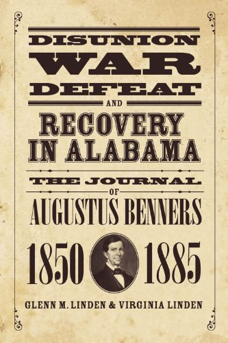 Disunion, War, Defeat, and Recovery in Alabama The Journal of Augustus Benners, 1850-1885  2007 edition cover