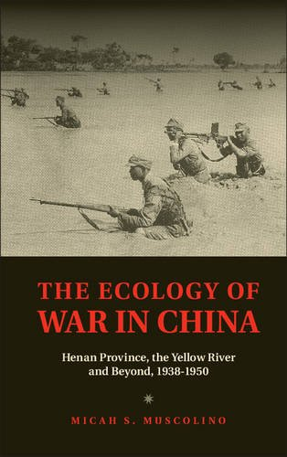 Ecology of War in China Henan Province, the Yellow River, and Beyond, 1938-1950  2014 9781107071568 Front Cover