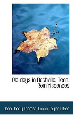 Old Days in Nashville, Tenn Reminiscences N/A 9781115441568 Front Cover