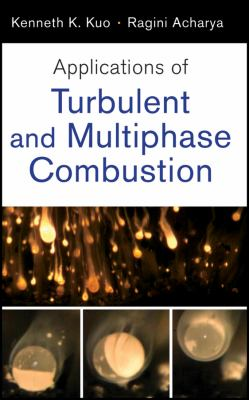 Applications of Turbulent and Multiphase Combustion   2012 9781118127568 Front Cover
