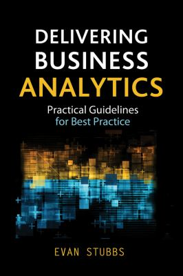 Delivering Business Analytics Practical Guidelines for Best Practice  2013 edition cover