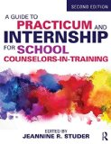 Guide to Practicum and Internship for School Counselors-In-Training  2nd 2015 (Revised) edition cover