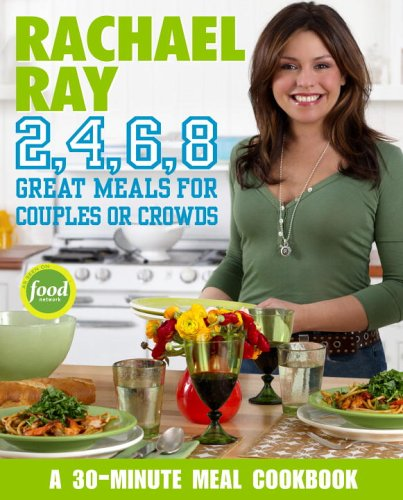 Rachael Ray 2, 4, 6, 8 Great Meals for Couples or Crowds  2006 9781400082568 Front Cover