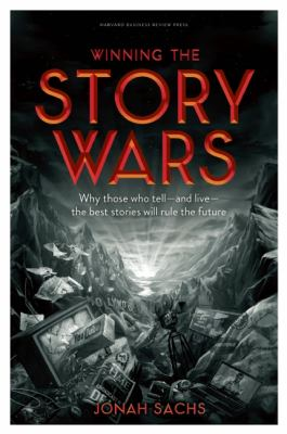 Winning the Story Wars Why Those Who Tell (and Live) the Best Stories Will Rule the Future  2012 edition cover
