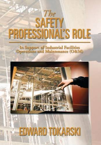 Safety Professional's Role In Support of Industrial Facilities Operations and Maintenance (O and M)  2013 9781493152568 Front Cover
