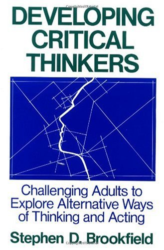 Developing Critical Thinkers Challenging Adults to Explore Alternative Ways of Thinking and Acting  1987 (Reprint) edition cover