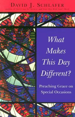 What Makes This Day Different? Preaching Grace on Special Occasions N/A edition cover