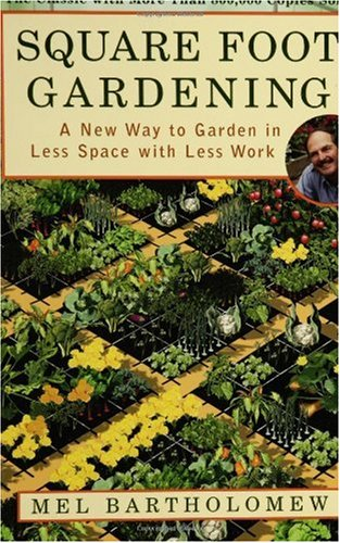 Square Foot Gardening A New Way to Garden in Less Space with Less Work 2nd 2008 9781579548568 Front Cover