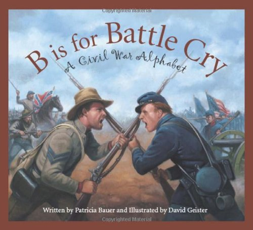 B Is for Battle Cry A Civil War Alphabet  2009 edition cover
