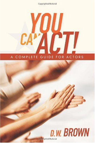 You Can Act! A Complete Guide for Actors  2009 9781932907568 Front Cover