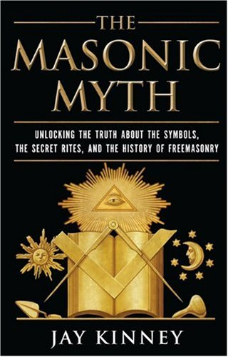 Masonic Myth Unlocking the Truth about the Symbols, the Secret Rites, and the History of Freemasonry N/A 9780060822569 Front Cover