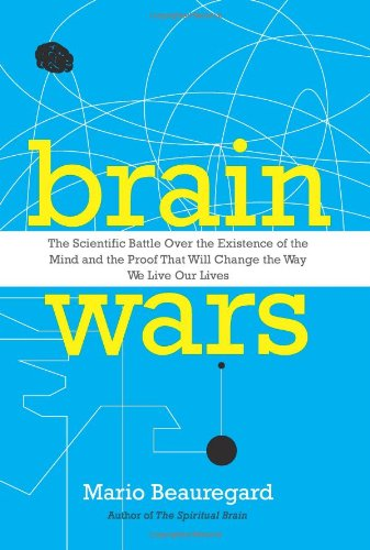 Brain Wars The Scientific Battle over the Existence of the Mind and the Proof That Will Change the Way We Live Our Lives  2012 9780062071569 Front Cover