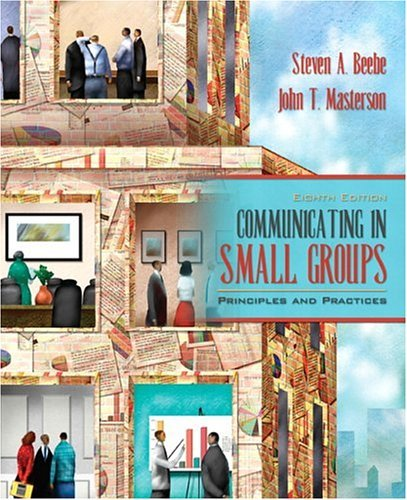 Communicating in Small Groups Principles and Practices 8th 2006 (Revised) edition cover
