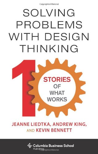 Solving Problems with Design Thinking Ten Stories of What Works  2013 edition cover