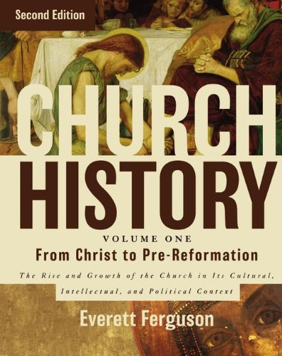 Church History - From Christ to Pre-Reformation The Rise and Growth of the Church in Its Cultural, Intellectual, and Political Context  2013 edition cover