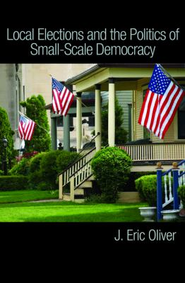 Local Elections and the Politics of Small-Scale Democracy   2012 edition cover