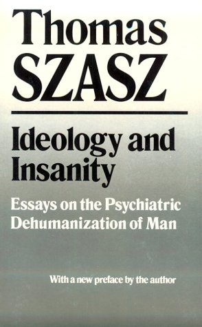 Ideology and Insanity Essays on the Psychiatric Dehumanization of Man Reprint edition cover