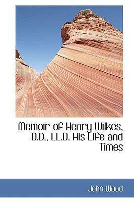 Memoir of Henry Wilkes, D D , Ll D His Life and Times  2009 edition cover
