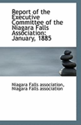 Report of the Executive Committee of the Niagara Falls Association : January 1885 N/A 9781113295569 Front Cover