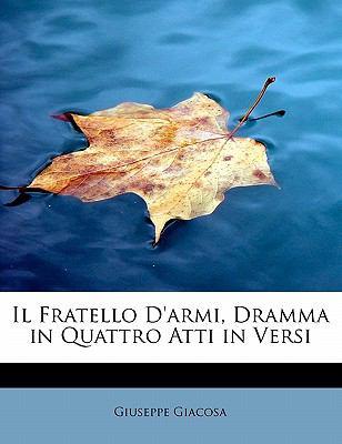 Fratello D'Armi, Dramma in Quattro Atti in Versi N/A 9781115022569 Front Cover