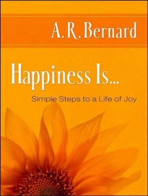 Happiness Is...: Simple Steps to a Life of Joy  2007 9781400155569 Front Cover