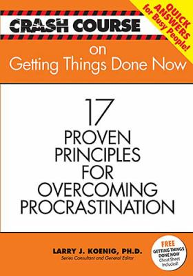Getting Things Done Now 17 Proven Principles for Overcoming Procrastination  2006 9781404186569 Front Cover