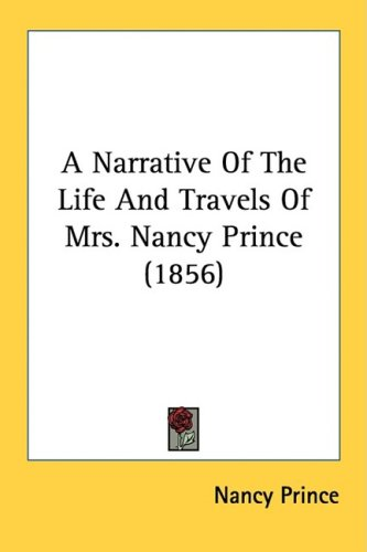 Narrative of the Life and Travels of Mrs Nancy Prince N/A edition cover
