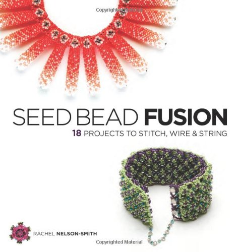 Seed Bead Fusion 18 Projects to Stitch, Wire and String  2009 edition cover