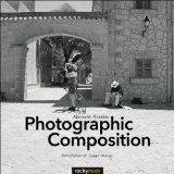 Photographic Composition Principles of Image Design  2014 9781937538569 Front Cover