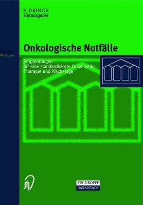 Onkologische Notf�lle Empfehlungen f�r eine standardisierte Diagnostik, Therapie und Nachsorge  1999 9783798511569 Front Cover