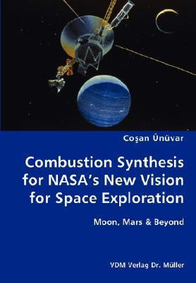 Combustion Synthesis for Nasa's New Vision for Space Exploration- Moon, Mars and Beyond N/A 9783836428569 Front Cover