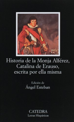 Historia De La Monja Alferez, Catalina de Erauso, Escrita for Ella Misma / Story of the Nun Alferez, Catalina de Erauso, Her Own Writing: 1st 2004 edition cover