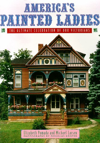 America's Painted Ladies The Ultimate Celebration of Our Victorians  1992 9780140238570 Front Cover