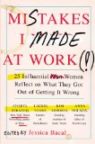 Mistakes I Made at Work 25 Influential Women Reflect on What They Got Out of Getting It Wrong N/A edition cover