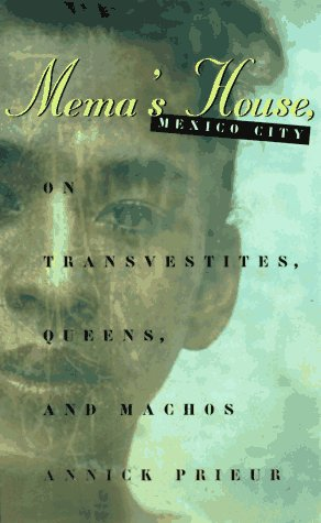 Mema's House, Mexico City On Transvestites, Queens, and Machos  1998 (Reprint) edition cover