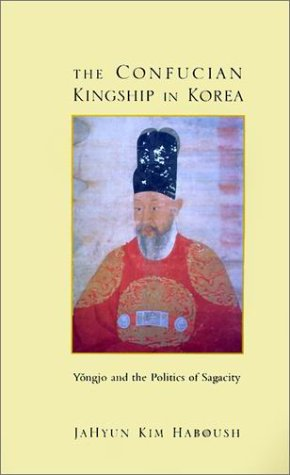 Confucian Kingship in Korea Y�ngjo and the Politics of Sagacity  2001 edition cover