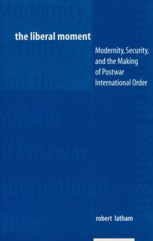 Liberal Moment Modernity, Security, and the Making of Postwar International Order  1997 9780231107570 Front Cover