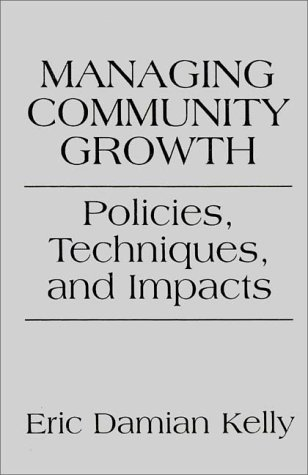 Managing Community Growth Policies, Techniques, and Impacts  1993 9780275949570 Front Cover