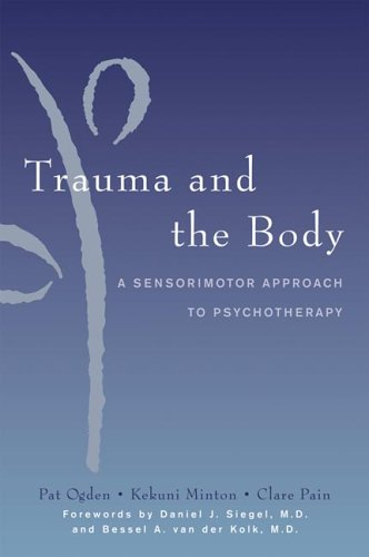Trauma and the Body A Sensorimotor Approach to Psychotherapy  2006 edition cover