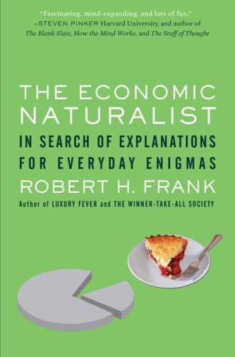 Economic Naturalist In Search of Explanations for Everyday Enigmas  2008 edition cover