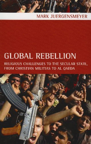 Global Rebellion Religious Challenges to the Secular State, from Christian Militias to Al Qaeda  2009 edition cover