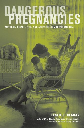 Dangerous Pregnancies Mothers, Disabilities, and Abortion in Modern America  2012 9780520274570 Front Cover
