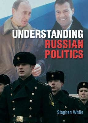 Understanding Russian Politics   2011 (Revised) 9780521868570 Front Cover
