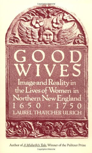 Good Wives Image and Reality in the Lives of Women in Northern New England, 1650-1750 N/A edition cover