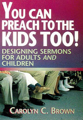 You Can Preach to the Kids Too! Designing Sermons for Adults and Children N/A 9780687061570 Front Cover